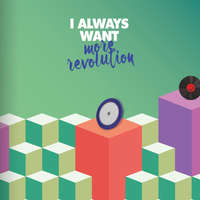 I always want more revolution